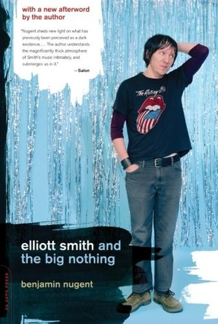 Elliott Smith and the Big Nothing by Benjamin Nugent