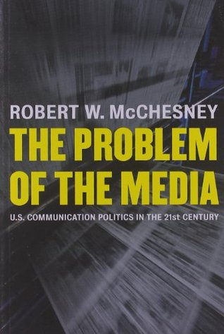 The Problem of the Media by Robert W. McChesney