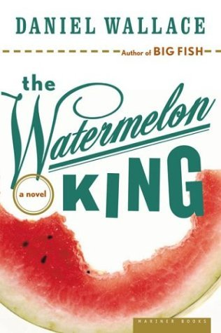 The Watermelon King by Daniel Wallace