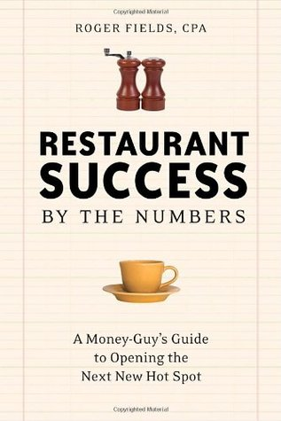 Restaurant Success by the Numbers: A Money-Guys Guide to Opening the Next Hot Spot