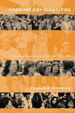 Forging Gay Identities by Elizabeth A. Armstrong