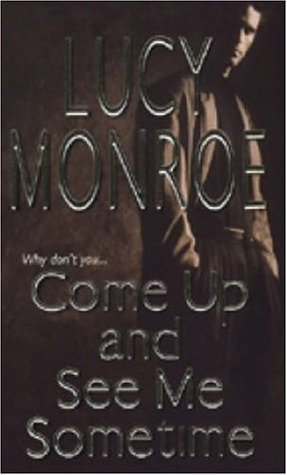 Come Up and See Me Sometime by Lucy Monroe