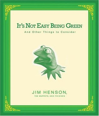 It's Not Easy Being Green by Jim Henson