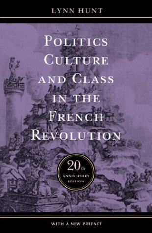 Politics, Culture, and Class in the French Revolution by Lynn Hunt