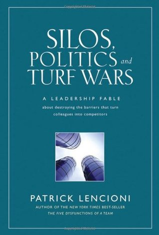 Silos, Politics, and Turf Wars by Patrick Lencioni