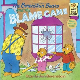 The Berenstain Bears and the Blame Game by Stan Berenstain