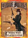 Deadlands : The Wierd West Player's Guide (Deadlands: The Weird West)