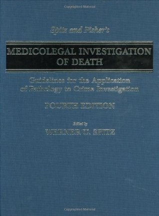 Spitz and Fisher's Medicolegal Investigation of Death: Guidelines for the Application of Pathology to Crime Investigation