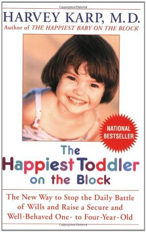 The Happiest Toddler on the Block: The New Way to Stop the Daily Battle of Wills and Raise a Secure and Well-Behaved One- To Four-Year-Old