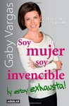Soy mujer, soy invencible y estoy exhausta!/ I'm a Woman, I'm Invincible, and I'm Exhausted
