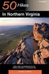 50 Hikes in Northern Virginia: Walks, Hikes, and Backpacks from the Allegheny Mountains to Chesapeake Bay (50 Hikes)