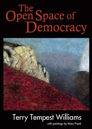 Download The Open Space of Democracy (New Patriotism Series #4) by Terry Tempest Williams, Mary Frank PDF