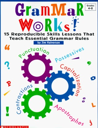 Grammar Works!: 15 Reproducible Skills Lessons That Teach Essential Grammar Rules