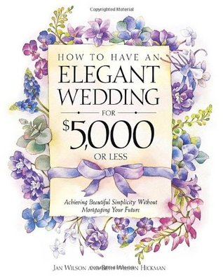 How to Have an Elegant Wedding for $5000 (or Less)  by Jan Wilson