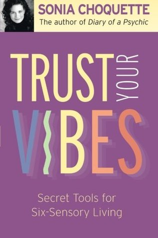 Trust Your Vibes by Sonia Choquette