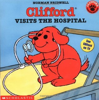 Clifford Visits The Hospital by Norman Bridwell