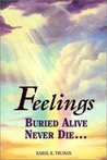 Feelings Buried Alive Never Die by Karol K. Truman