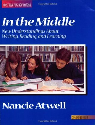 In the Middle: New Understandings about Writing, Reading, and Learning