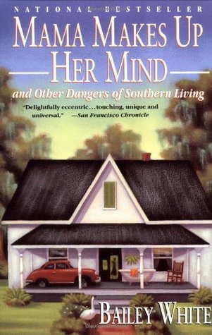 Mama Makes Up Her Mind and Other Dangers of Southern Living