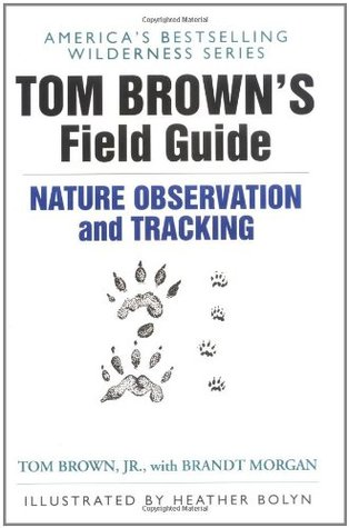 Tom Brown's Field Guide to Nature Observation and Tracking by Tom Brown Jr.