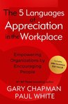The Five Languages of Appreciation in the Workplace: Empowering Organizations by Encouraging People