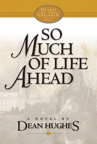 So Much of Life Ahead by Dean Hughes