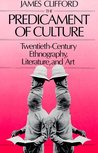 The Predicament of Culture: Twentieth-Century Ethnography, Literature, and Art