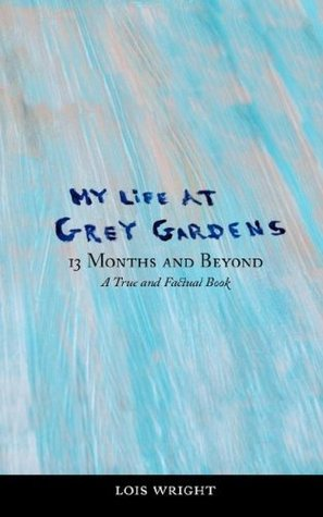 My Life at Grey Gardens by Lois Wright