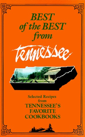 Best of the Best from Tennesse: Selected Recipes from Tennessees Favorite Cookbook