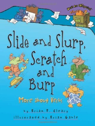 Slide and Slurp, Scratch and Burp by Brian P. Cleary