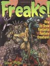 Freaks!: How to Draw Fantastic Fantasy Creatures