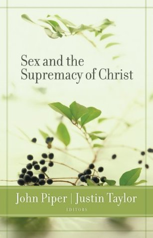 Sex and the Supremacy of Christ by John Piper