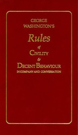 George Washington's Rules of Civility & Decent Behavior in Co... by George Washington