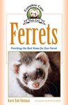 Ferrets: Providing the Best Home for Your Ferret (Complete Care Made Easy)