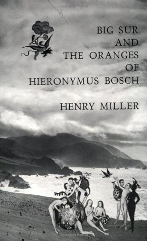 Big Sur and the Oranges of Hieronymus Bosch by Henry Miller