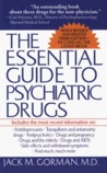 The Essential Guide to Psychiatric Drugs: Includes The Most Recent Information On: Antidepressants, Tranquilizers and Antianxiety Drugs, ... and Withdrawal Symptoms, and Much, Much More