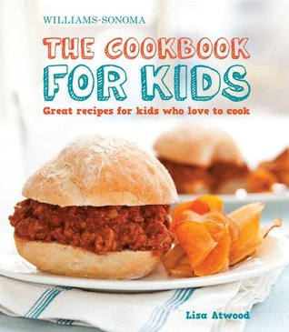 The Cookbook for Kids (Williams-Sonoma): Great Recipes for Kids Who Love to Cook  by  Lisa Atwood