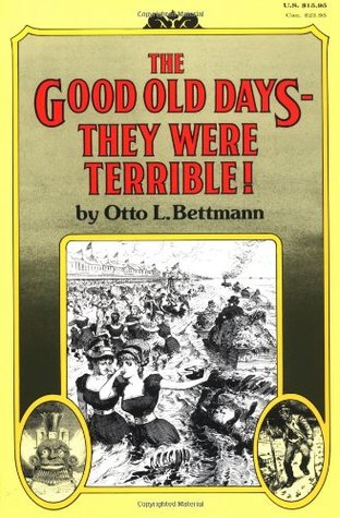 The Good Old Days--They Were Terrible! by Otto L. Bettmann