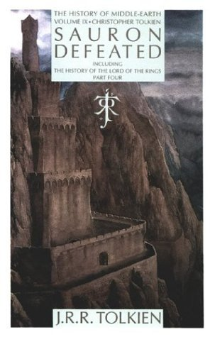 Sauron Defeated: The End of the Third Age: The History of the Lord of the Rings, Part Four (The History of Middle-earth #9)