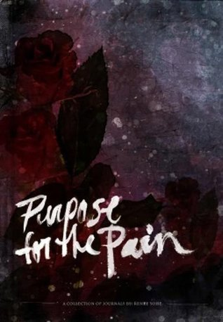 Purpose for the Pain by Renee Yohe