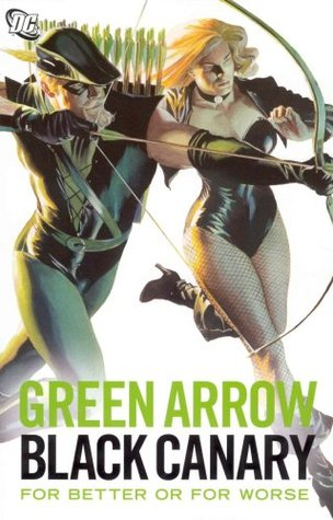 Green Arrow/Black Canary: For Better or for Worse (Green Arrow/Black Canary)