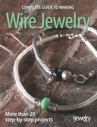 Complete Guide to Making Wire Jewelry by Editors of  BeadStyle magazine