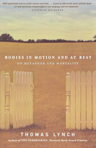 Bodies in Motion and at Rest by Thomas Lynch