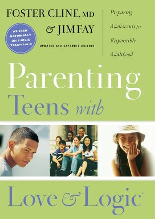 Parenting Teens with Love and Logic by Foster W. Cline