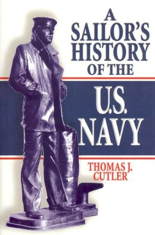 Free online download A Sailor's History of the U.S. Navy by Thomas J. Cutler PDF