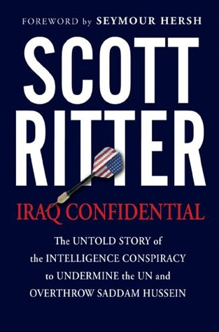 Iraq Confidential: The Untold Story of the Intelligence Conspiracy to Undermine the UN and Overthrow Saddam Hussein