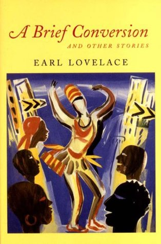 A Brief Conversion and Other Stories by Earl Lovelace