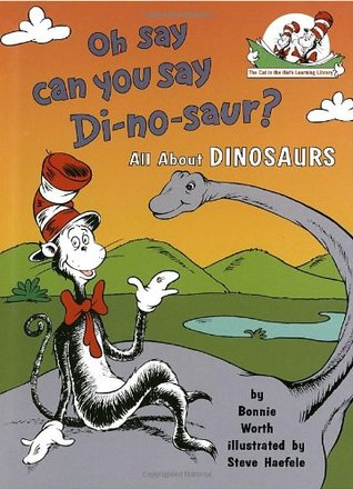 Oh say can you say di-no-saur? The Cat in the Hats Learning Library