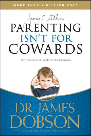 Parenting Isn't for Cowards by James C. Dobson