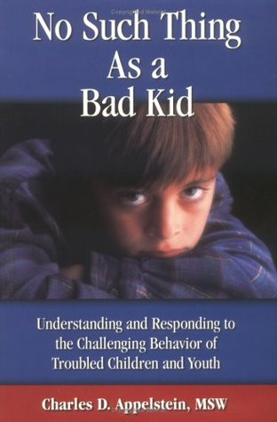 No Such Thing as a Bad Kid: Understanding & Responding to the Challenging Behavior of Troubled Children & Youth